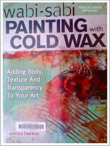 cold wax painting, great art books, wabi sabi art books, art and travel, debiriley.com